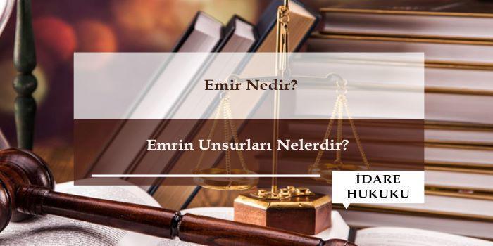 Emir Nedir? Hukuka Aykırı Emir ve Konusu Suç Teşkil Eden Emir Nedir?
