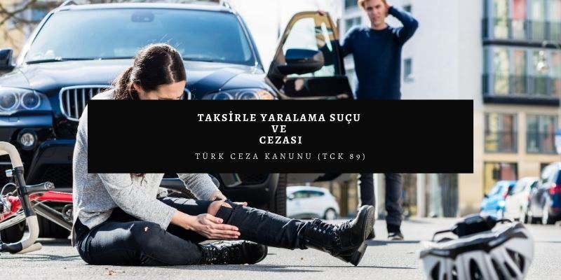 Taksirle Yaralama Suçu ve Cezası – Türk Ceza Kanunu (TCK 89)