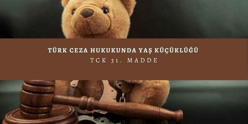 yas kucuklugu tck 31. madde