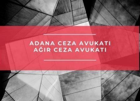 Adana Ceza Avukatı – Ağır Ceza Avukatı