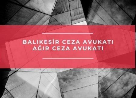 Balıkesir Ceza Avukatı – Ağır Ceza Avukatı