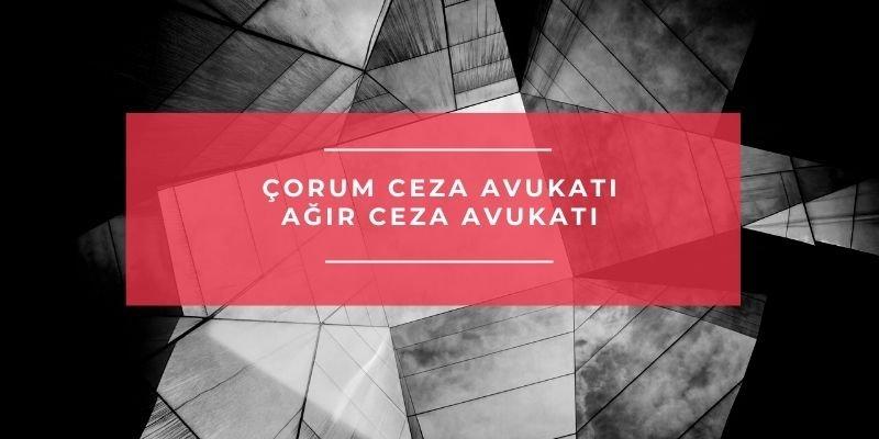 Çorum Ceza Avukatı – Ağır Ceza Avukatı